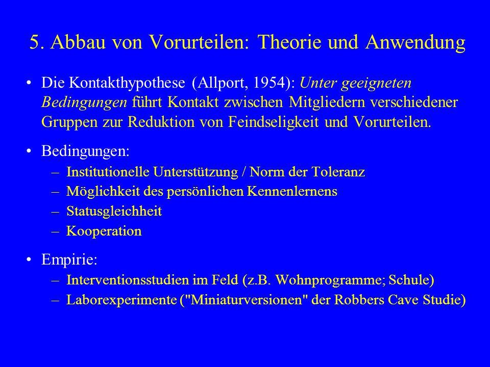 5. Abbau von Vorurteilen: Theorie und Anwendung Die Kontakthypothese (Allport, 1954): Unter geeigneten Bedingungen führt Kontakt zwischen Mitgliedern