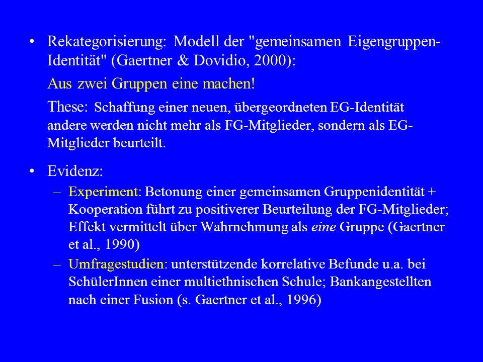 Rekategorisierung: Modell der gemeinsamen Eigengruppen- Identität (Gaertner & Dovidio, 2000): Aus zwei Gruppen eine machen.