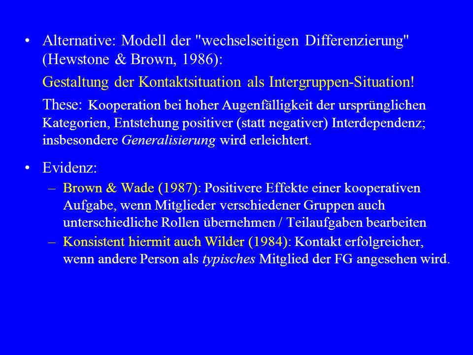 Alternative: Modell der wechselseitigen Differenzierung (Hewstone & Brown, 1986): Gestaltung der Kontaktsituation als Intergruppen-Situation.