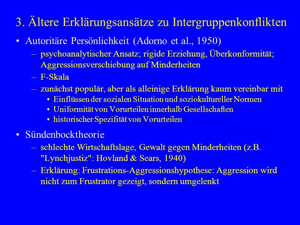 3. Ältere Erklärungsansätze zu Intergruppenkonflikten Autoritäre Persönlichkeit (Adorno et al., 1950) –psychoanalytischer Ansatz; rigide Erziehung, Üb