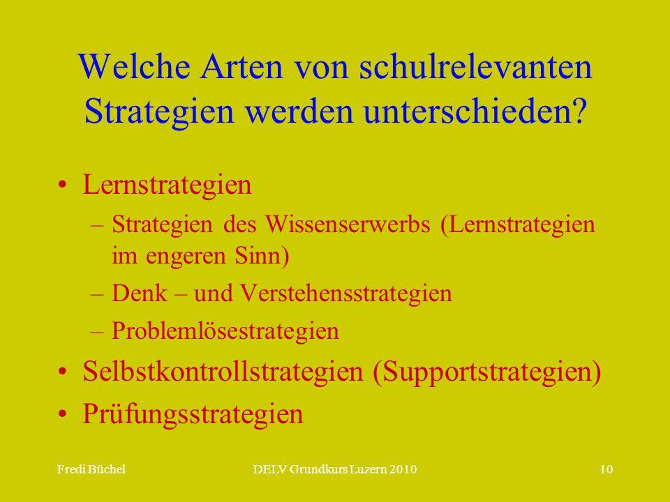 Fredi BüchelDELV Grundkurs Luzern 201010 Welche Arten von schulrelevanten Strategien werden unterschieden? Lernstrategien –Strategien des Wissenserwer
