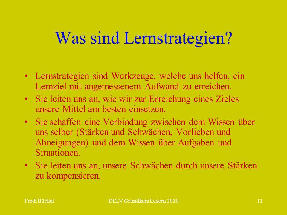 Fredi BüchelDELV Grundkurs Luzern 201011 Was sind Lernstrategien? Lernstrategien sind Werkzeuge, welche uns helfen, ein Lernziel mit angemessenem Aufw