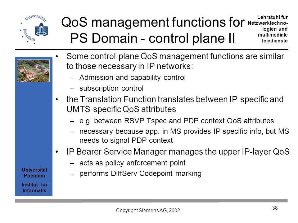 Universität Potsdam Institut für Informatik Lehrstuhl für Netzwerktechno- logien und multimediale Teledienste Copyright Siemens AG, 2002 38 QoS manage