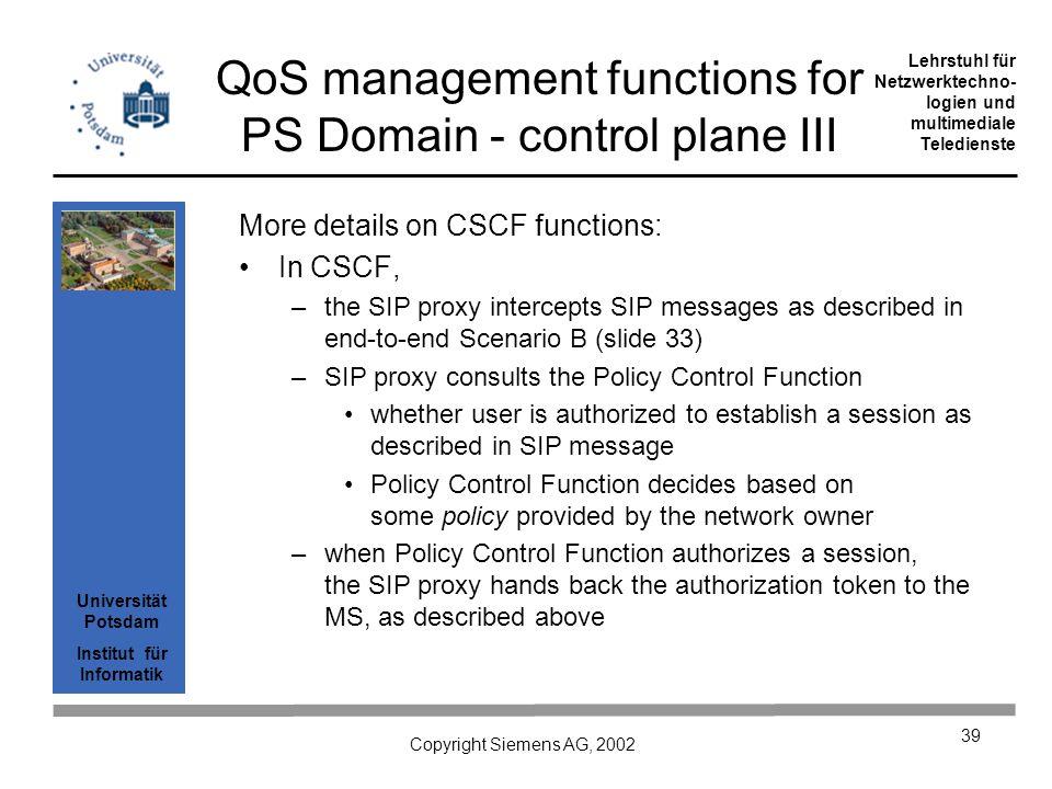 Universität Potsdam Institut für Informatik Lehrstuhl für Netzwerktechno- logien und multimediale Teledienste Copyright Siemens AG, 2002 39 QoS manage