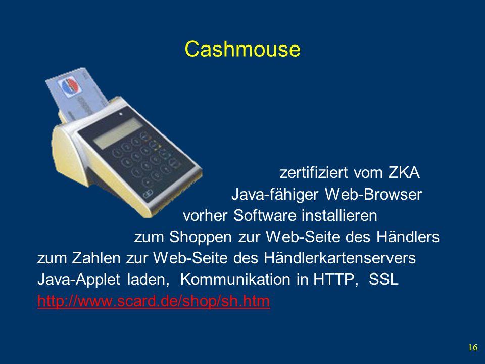 16 Cashmouse zertifiziert vom ZKA Java-fähiger Web-Browser vorher Software installieren zum Shoppen zur Web-Seite des Händlers zum Zahlen zur Web-Seit
