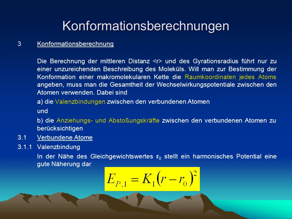 Konformationsberechnungen Die folgenden Werte werden im Kraftfeld-Programm AMBER vorgegeben In der Nähe des Valenzwinkels θ 0 im Gleichgewicht verwendet man ebenfalls eine harmonische Näherung der Form Hierfür findet man im Programm AMBER die Werte