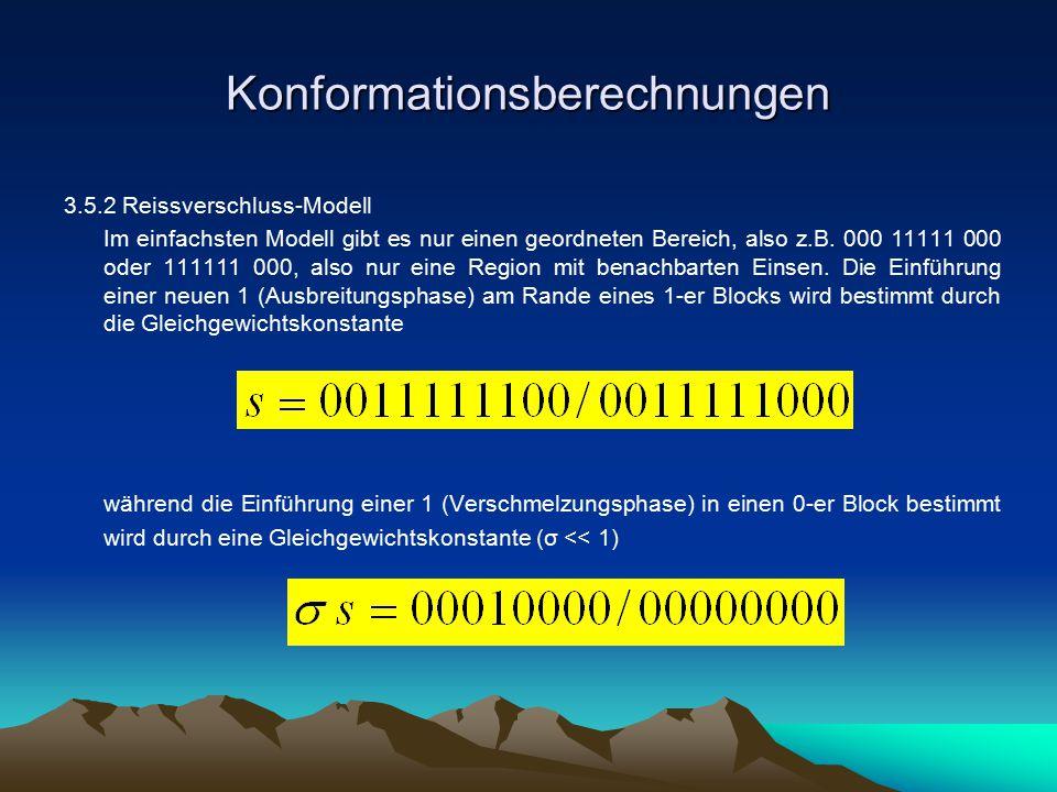 Konformationsberechnungen 3.5.2 Reissverschluss-Modell Im einfachsten Modell gibt es nur einen geordneten Bereich, also z.B. 000 11111 000 oder 111111