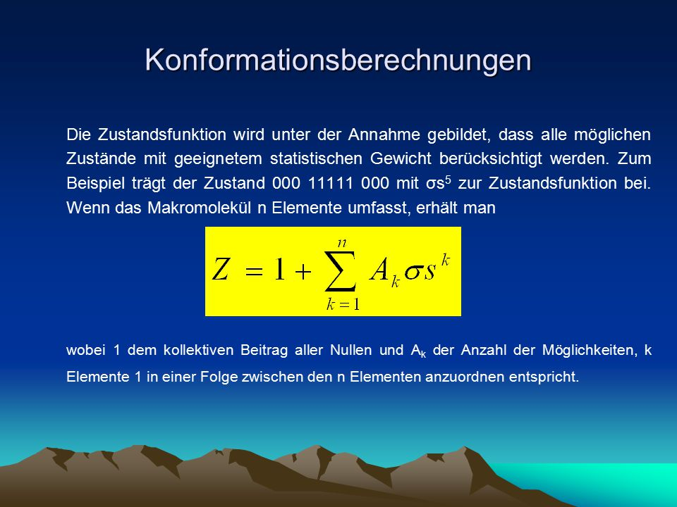 Konformationsberechnungen Die Zustandsfunktion wird unter der Annahme gebildet, dass alle möglichen Zustände mit geeignetem statistischen Gewicht berü