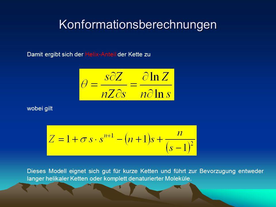 Konformationsberechnungen Damit ergibt sich der Helix-Anteil der Kette zu wobei gilt Dieses Modell eignet sich gut für kurze Ketten und führt zur Bevo