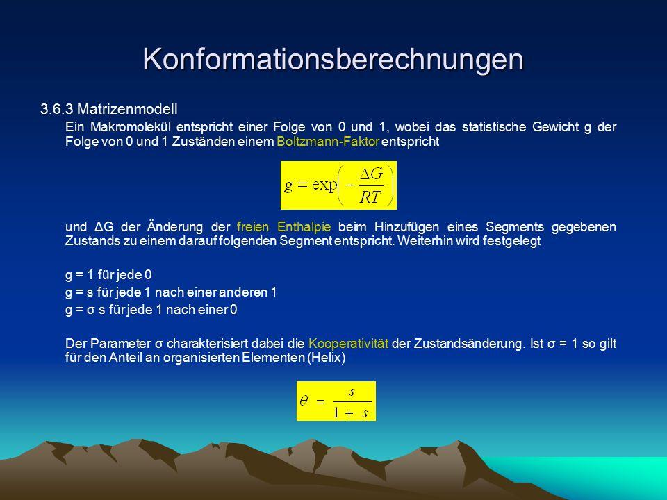 Konformationsberechnungen 3.6.3 Matrizenmodell Ein Makromolekül entspricht einer Folge von 0 und 1, wobei das statistische Gewicht g der Folge von 0 u