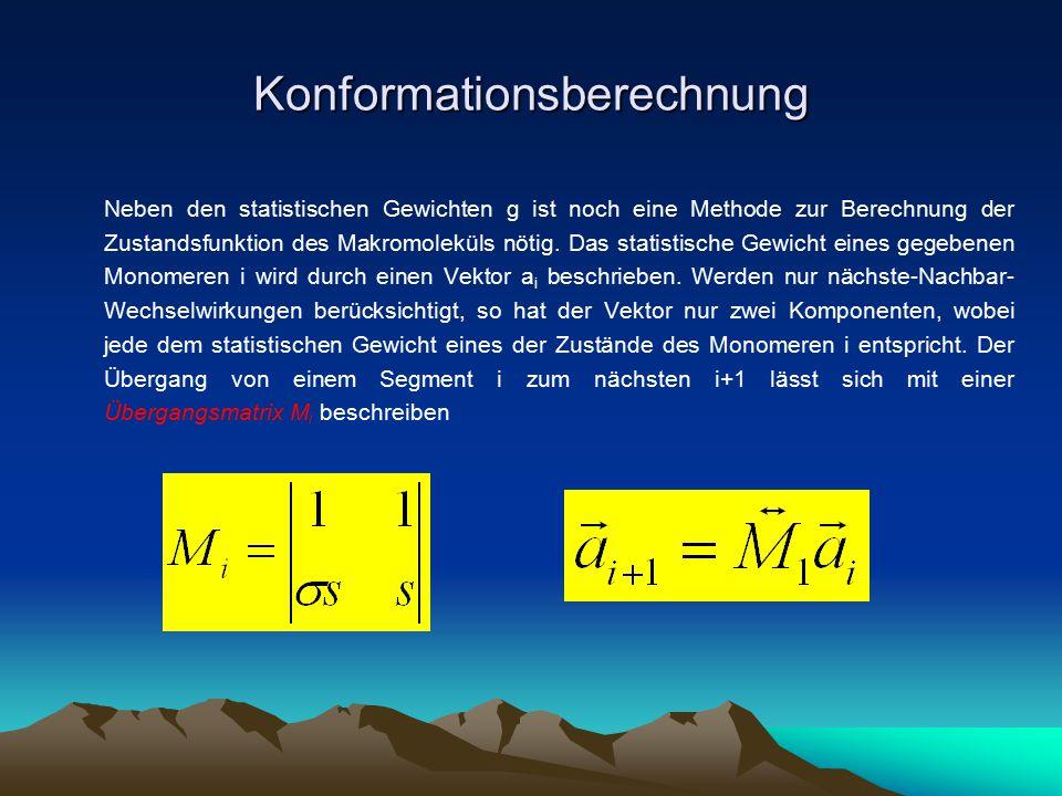Konformationsberechnung Neben den statistischen Gewichten g ist noch eine Methode zur Berechnung der Zustandsfunktion des Makromoleküls nötig. Das sta