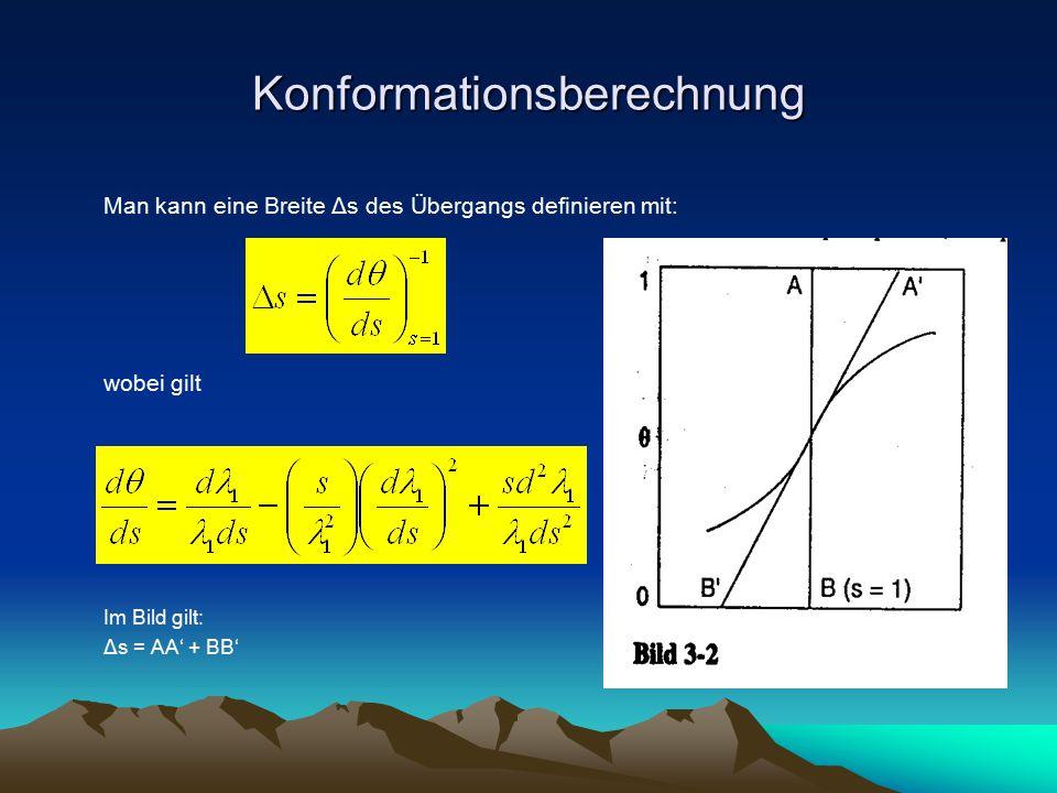 Konformationsberechnung Man kann eine Breite Δs des Übergangs definieren mit: wobei gilt Im Bild gilt: Δs = AA' + BB'