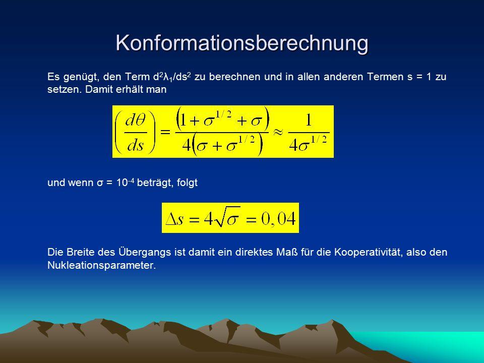 Konformationsberechnung Es genügt, den Term d 2 λ 1 /ds 2 zu berechnen und in allen anderen Termen s = 1 zu setzen. Damit erhält man und wenn σ = 10 -