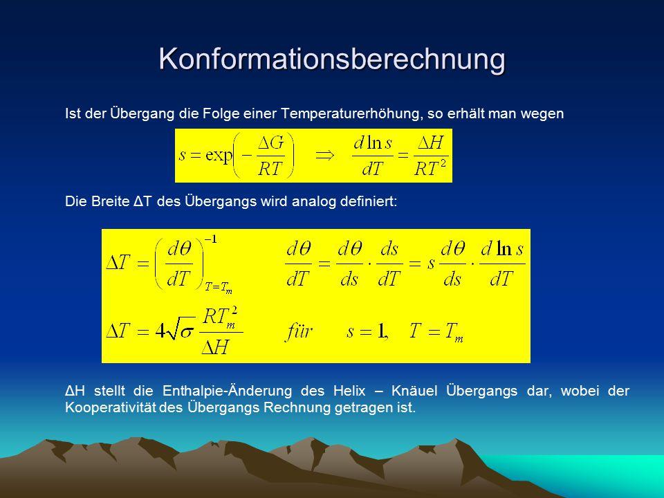 Konformationsberechnung Ist der Übergang die Folge einer Temperaturerhöhung, so erhält man wegen Die Breite ΔT des Übergangs wird analog definiert: ΔH