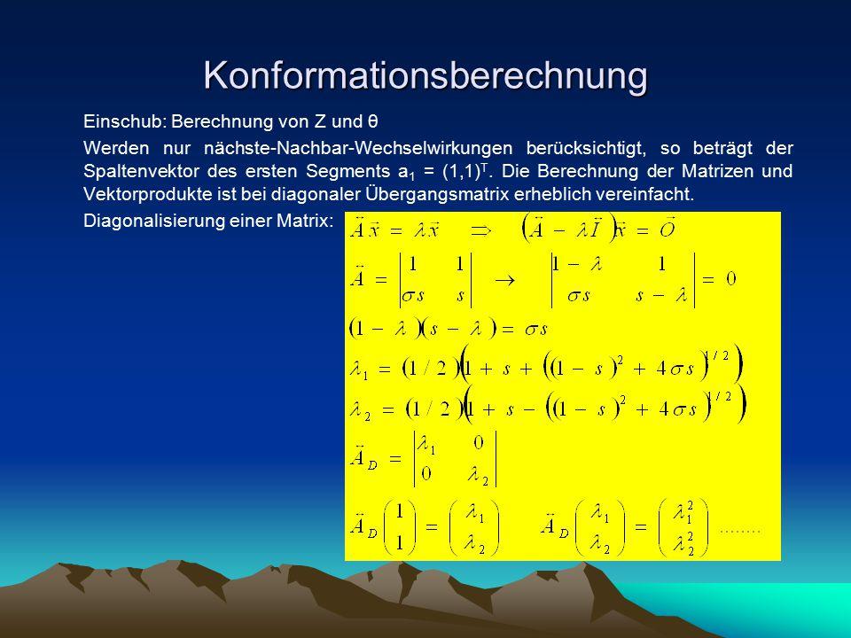 Konformationsberechnung Einschub: Berechnung von Z und θ Werden nur nächste-Nachbar-Wechselwirkungen berücksichtigt, so beträgt der Spaltenvektor des