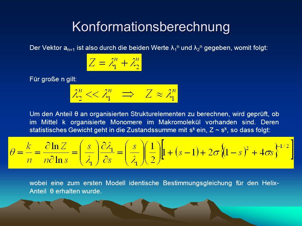 Konformationsberechnung Der Vektor a n+1 ist also durch die beiden Werte λ 1 n und λ 2 n gegeben, womit folgt: Für große n gilt : Um den Anteil θ an o
