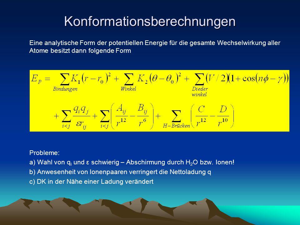 Konformationsberechnungen Eine analytische Form der potentiellen Energie für die gesamte Wechselwirkung aller Atome besitzt dann folgende Form Problem