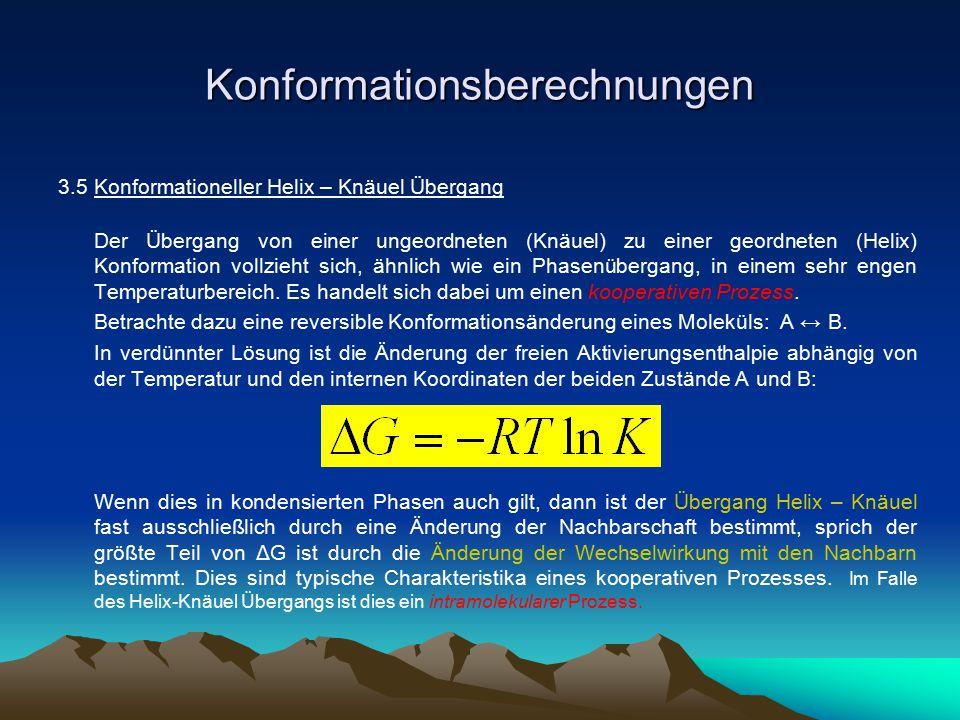 Konformationsberechnungen 3.5 Konformationeller Helix – Knäuel Übergang Der Übergang von einer ungeordneten (Knäuel) zu einer geordneten (Helix) Konfo