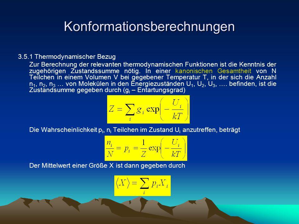 Konformationsberechnungen Diese Betrachtung lässt sich auf Makromoleküle ausdehnen, wenn man sie als Summe von Mikrozuständen mit zugehöriger Boltzmann-Verteilung betrachtet.