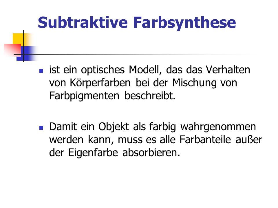 Subtraktive Farbsynthese Aus systemtheoretischer Sicht ist die subtraktive Farbsynthese eine Hintereinanderschaltung von Filtern.