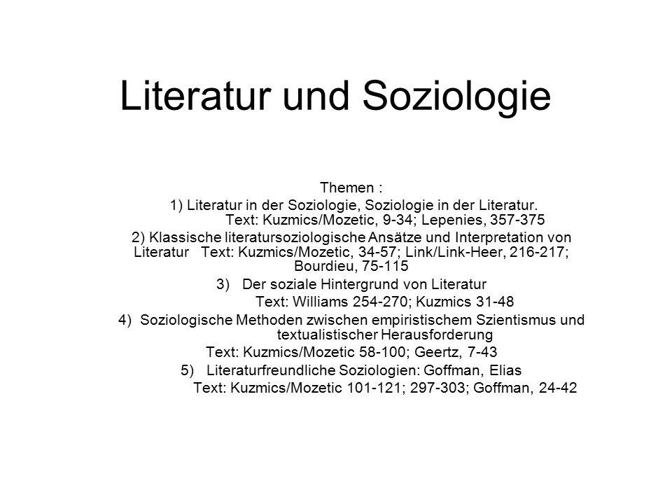 Literatur und Soziologie Themen : 1) Literatur in der Soziologie, Soziologie in der Literatur. Text: Kuzmics/Mozetic, 9-34; Lepenies, 357-375 2) Klass