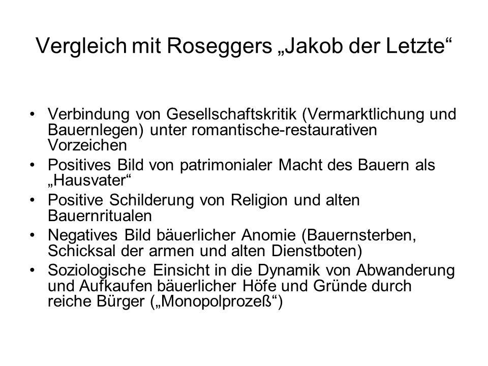 """Vergleich mit Roseggers """"Jakob der Letzte"""" Verbindung von Gesellschaftskritik (Vermarktlichung und Bauernlegen) unter romantische-restaurativen Vorzei"""