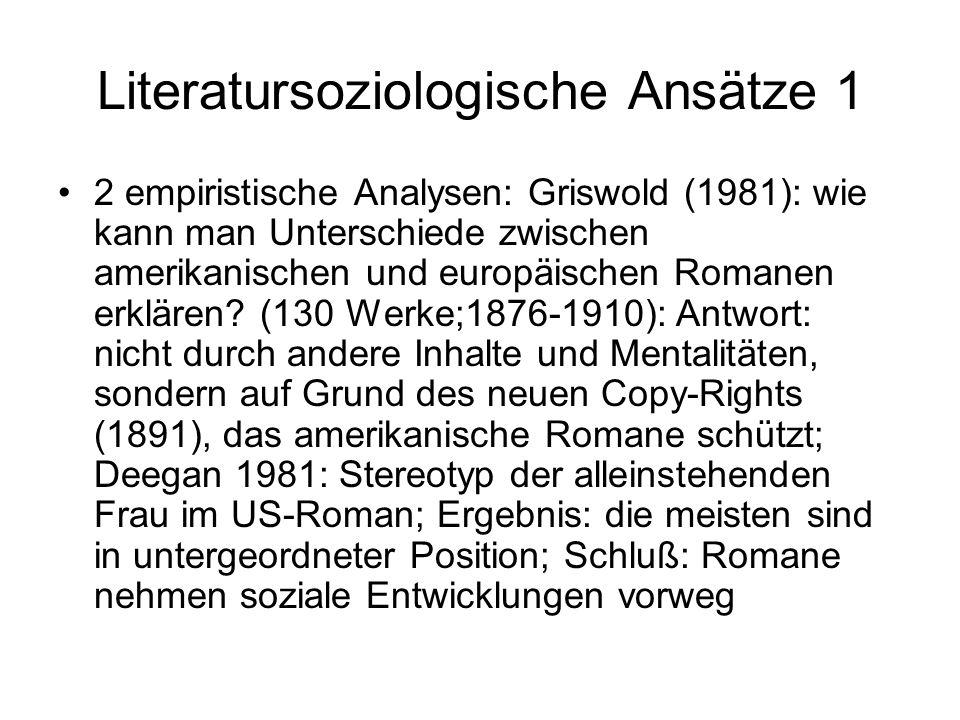 Literatursoziologische Ansätze 1 2 empiristische Analysen: Griswold (1981): wie kann man Unterschiede zwischen amerikanischen und europäischen Romanen