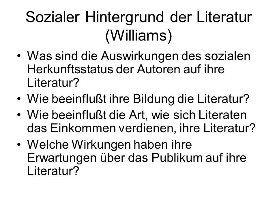 Sozialer Hintergrund der Literatur (Williams) Was sind die Auswirkungen des sozialen Herkunftsstatus der Autoren auf ihre Literatur? Wie beeinflußt ih