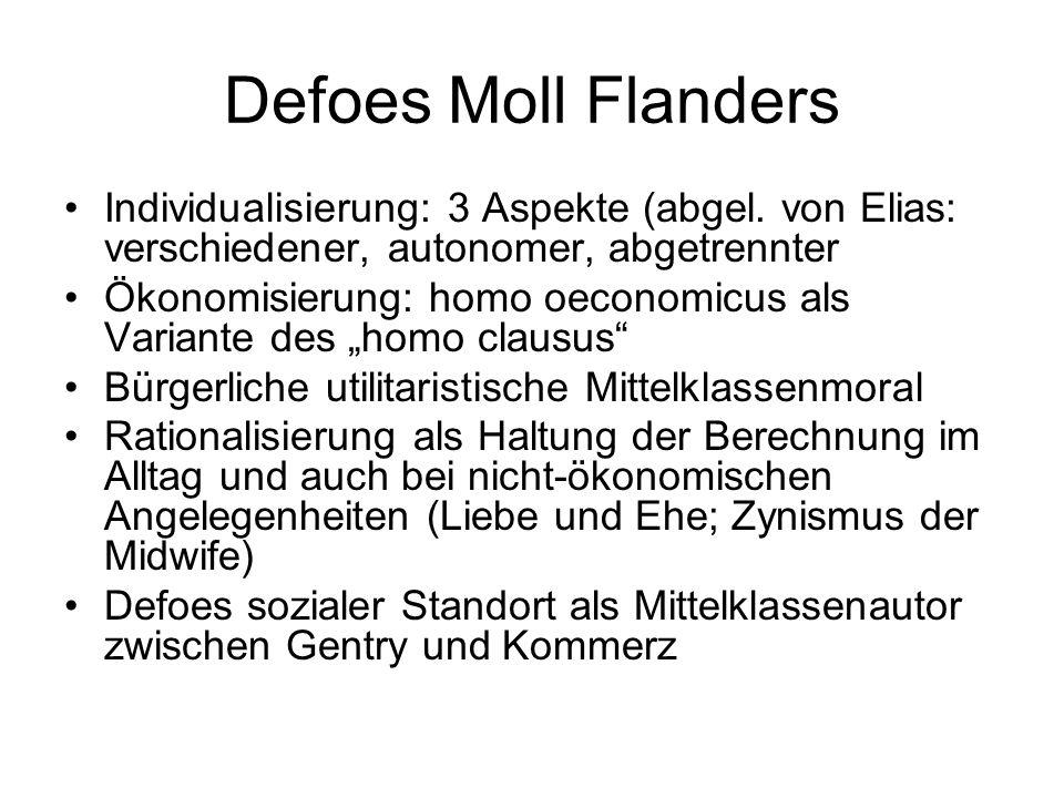 Defoes Moll Flanders Individualisierung: 3 Aspekte (abgel. von Elias: verschiedener, autonomer, abgetrennter Ökonomisierung: homo oeconomicus als Vari