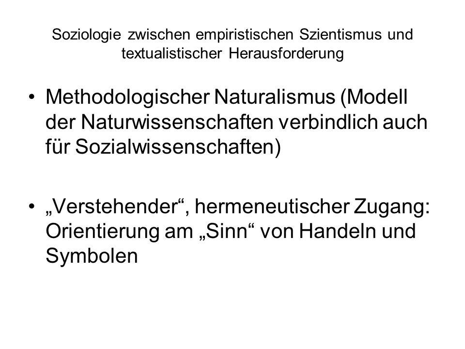 Soziologie zwischen empiristischen Szientismus und textualistischer Herausforderung Methodologischer Naturalismus (Modell der Naturwissenschaften verb