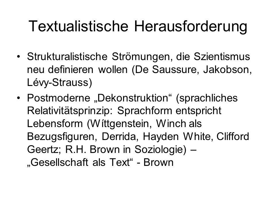 Textualistische Herausforderung Strukturalistische Strömungen, die Szientismus neu definieren wollen (De Saussure, Jakobson, Lévy-Strauss) Postmoderne