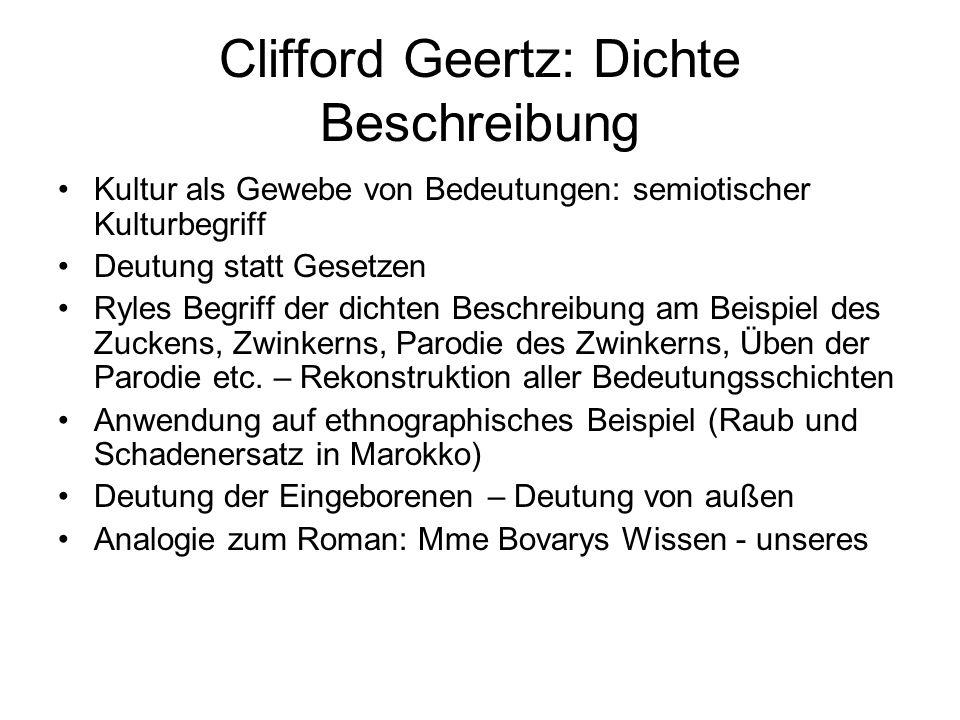 Clifford Geertz: Dichte Beschreibung Kultur als Gewebe von Bedeutungen: semiotischer Kulturbegriff Deutung statt Gesetzen Ryles Begriff der dichten Be