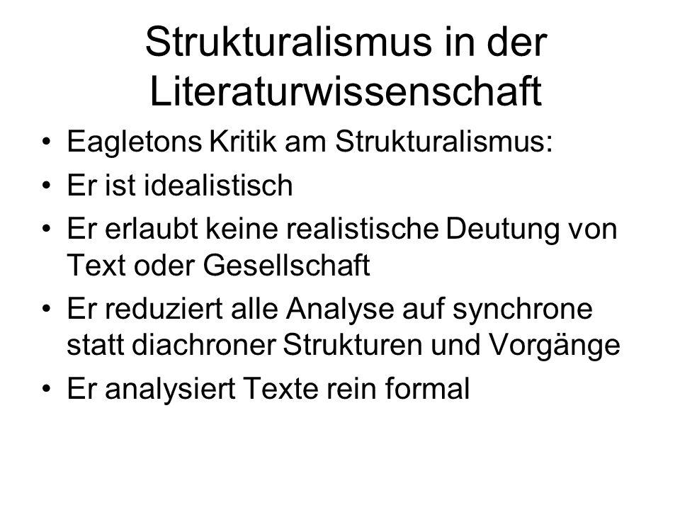 Strukturalismus in der Literaturwissenschaft Eagletons Kritik am Strukturalismus: Er ist idealistisch Er erlaubt keine realistische Deutung von Text o