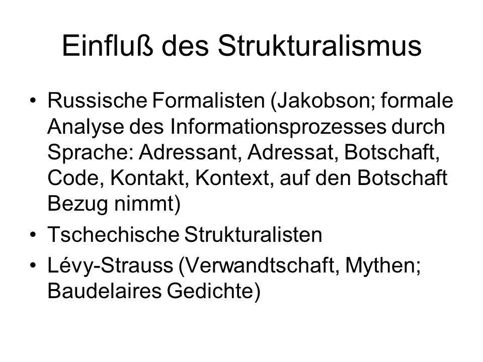 Einfluß des Strukturalismus Russische Formalisten (Jakobson; formale Analyse des Informationsprozesses durch Sprache: Adressant, Adressat, Botschaft,