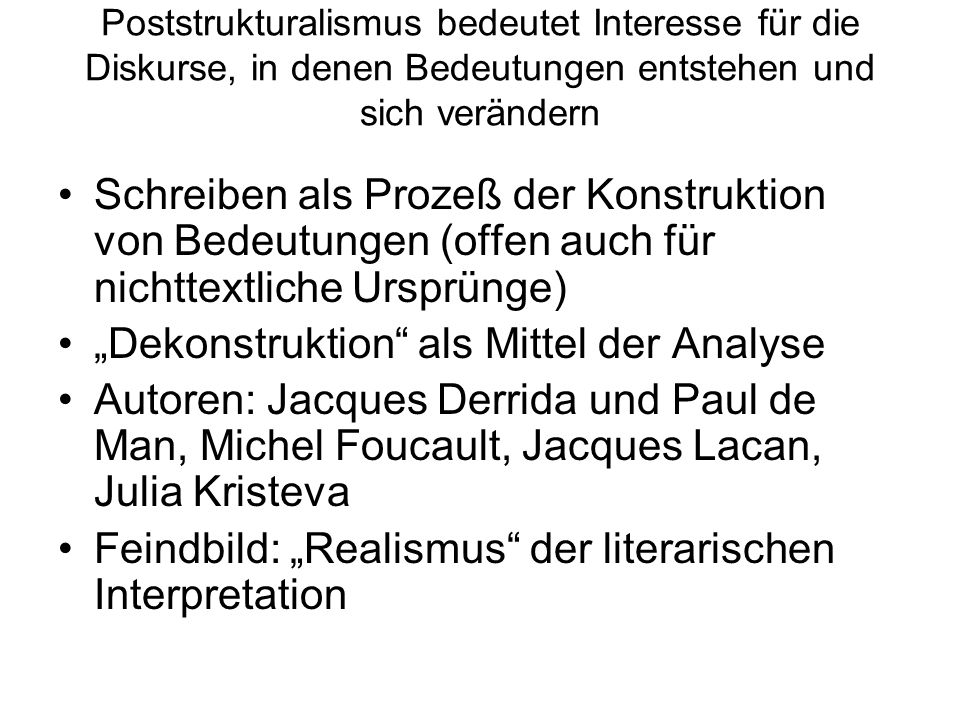 Poststrukturalismus bedeutet Interesse für die Diskurse, in denen Bedeutungen entstehen und sich verändern Schreiben als Prozeß der Konstruktion von B