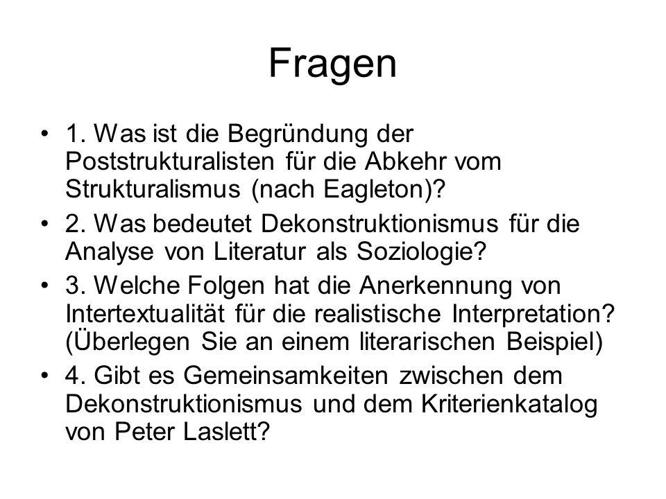 Fragen 1. Was ist die Begründung der Poststrukturalisten für die Abkehr vom Strukturalismus (nach Eagleton)? 2. Was bedeutet Dekonstruktionismus für d