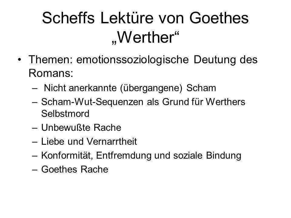 """Scheffs Lektüre von Goethes """"Werther"""" Themen: emotionssoziologische Deutung des Romans: – Nicht anerkannte (übergangene) Scham –Scham-Wut-Sequenzen al"""