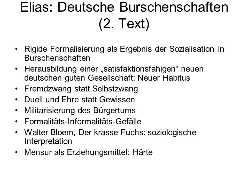 """Elias: Deutsche Burschenschaften (2. Text) Rigide Formalisierung als Ergebnis der Sozialisation in Burschenschaften Herausbildung einer """"satisfaktions"""