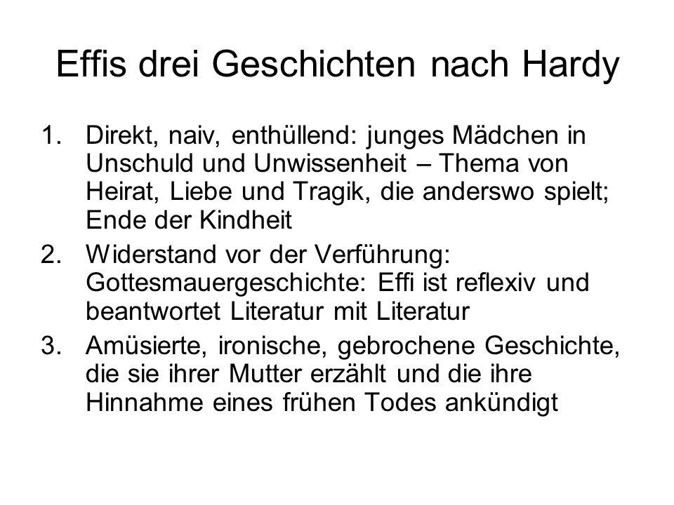 Effis drei Geschichten nach Hardy 1.Direkt, naiv, enthüllend: junges Mädchen in Unschuld und Unwissenheit – Thema von Heirat, Liebe und Tragik, die an