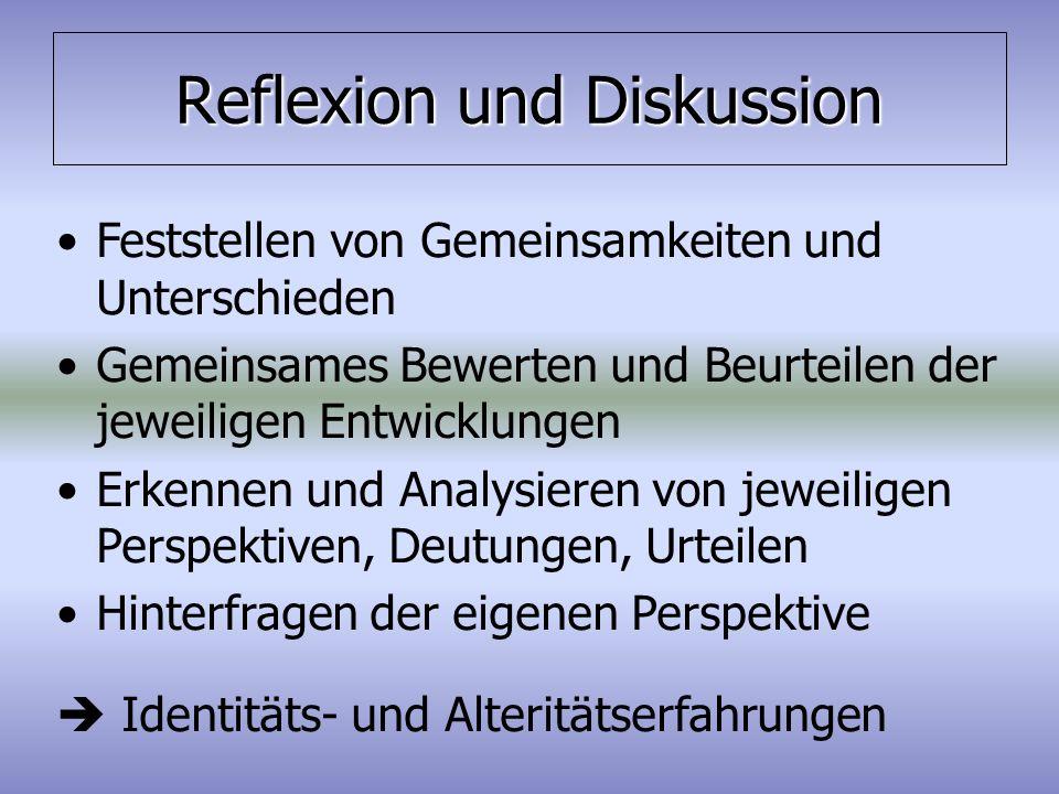 Reflexion und Diskussion Feststellen von Gemeinsamkeiten und Unterschieden Gemeinsames Bewerten und Beurteilen der jeweiligen Entwicklungen Erkennen u