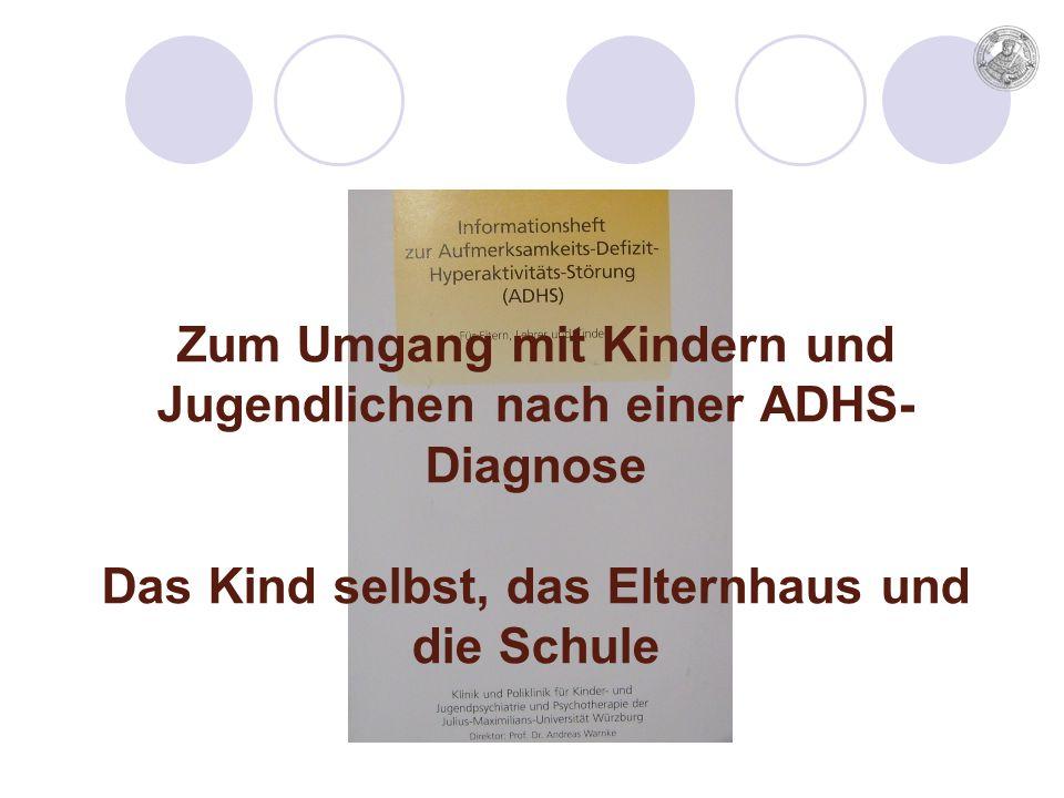 Zum Umgang mit Kindern und Jugendlichen nach einer ADHS- Diagnose Das Kind selbst, das Elternhaus und die Schule