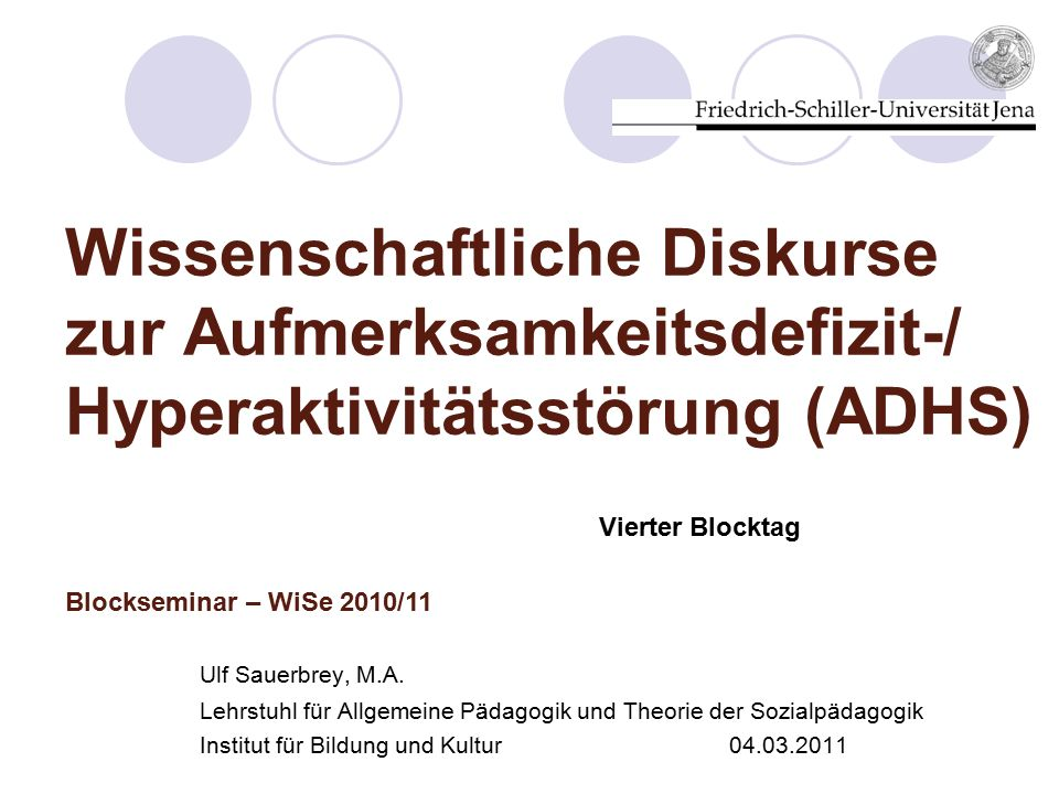 Wissenschaftliche Diskurse zur Aufmerksamkeitsdefizit-/ Hyperaktivitätsstörung (ADHS) Ulf Sauerbrey, M.A.