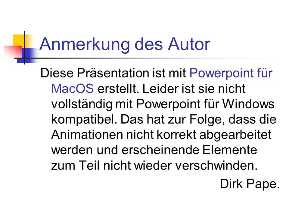 Anmerkung des Autor Diese Präsentation ist mit Powerpoint für MacOS erstellt.