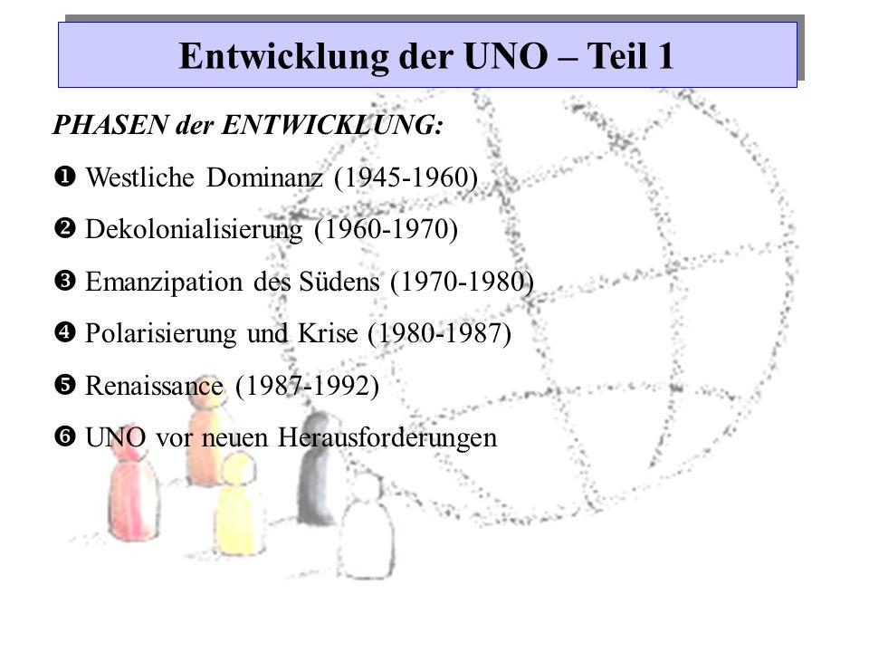 Entwicklung der UNO – Teil 1 PHASEN der ENTWICKLUNG:  Westliche Dominanz (1945-1960)  Dekolonialisierung (1960-1970)  Emanzipation des Südens (1970