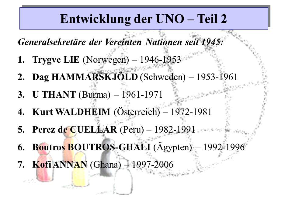 Entwicklung der UNO – Teil 2 Generalsekretäre der Vereinten Nationen seit 1945: 1.Trygve LIE (Norwegen) – 1946-1953 2.Dag HAMMARSKJÖLD (Schweden) – 19