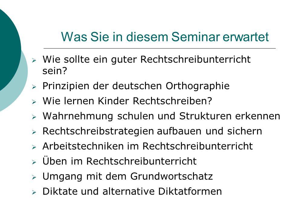 Was Sie in diesem Seminar erwartet  Wie sollte ein guter Rechtschreibunterricht sein?  Prinzipien der deutschen Orthographie  Wie lernen Kinder Rec