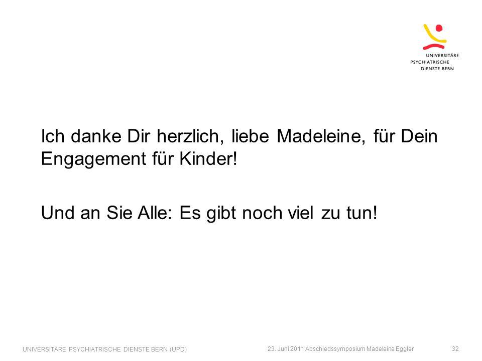 Ich danke Dir herzlich, liebe Madeleine, für Dein Engagement für Kinder! Und an Sie Alle: Es gibt noch viel zu tun! 23. Juni 2011 Abschiedssymposium M