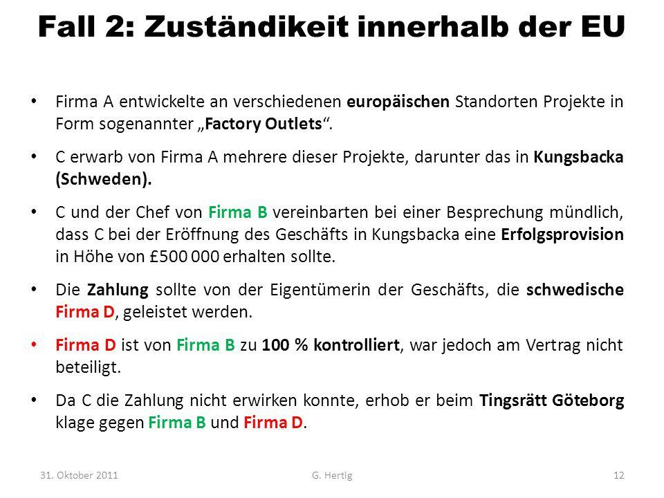 "Fall 2: Zuständikeit innerhalb der EU Firma A entwickelte an verschiedenen europäischen Standorten Projekte in Form sogenannter ""Factory Outlets"". C e"