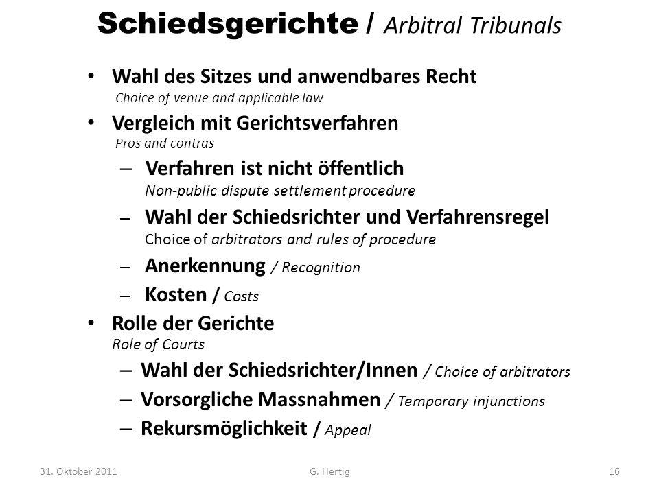 Schiedsgerichte / Arbitral Tribunals Wahl des Sitzes und anwendbares Recht Choice of venue and applicable law Vergleich mit Gerichtsverfahren Pros and