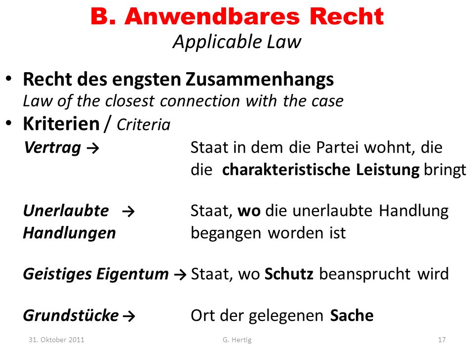 B. Anwendbares Recht Applicable Law Recht des engsten Zusammenhangs Law of the closest connection with the case Kriterien / Criteria Vertrag → Staat i